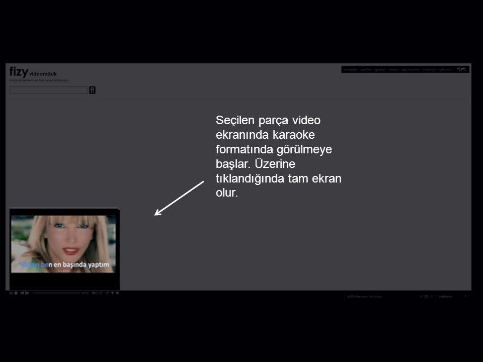 Seçilen parça video ekranında karaoke formatında görülmeye başlar. Üzerine tıklandığında tam ekran olur.