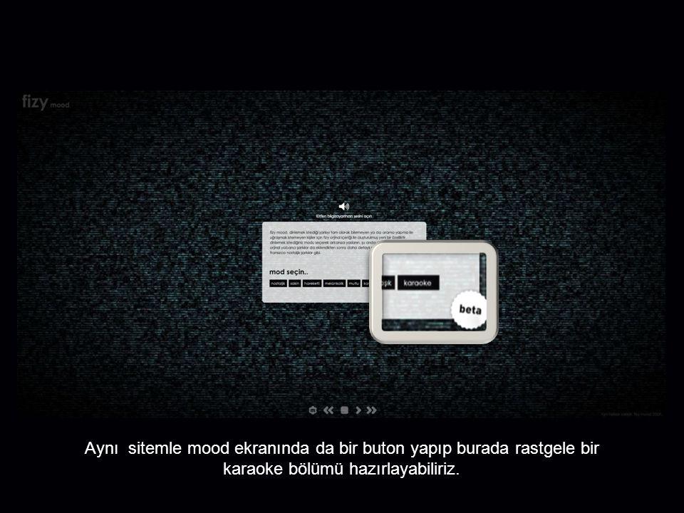 Aynı sitemle mood ekranında da bir buton yapıp burada rastgele bir karaoke bölümü hazırlayabiliriz.