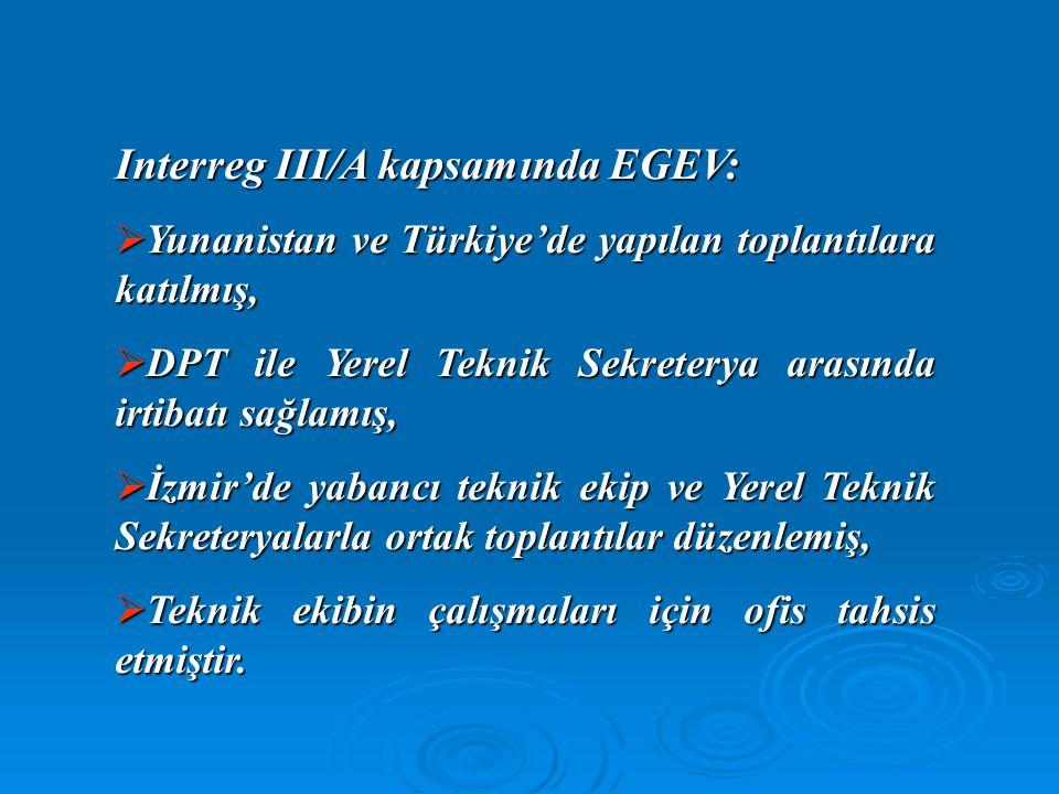 Interreg III/A kapsamında EGEV:  Yunanistan ve Türkiye'de yapılan toplantılara katılmış,  DPT ile Yerel Teknik Sekreterya arasında irtibatı sağlamış