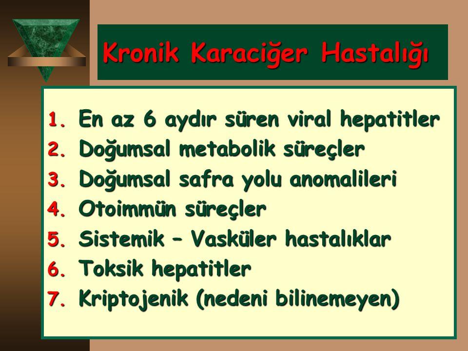 Kronik Karaciğer Hastalığı 1. En az 6 aydır süren viral hepatitler 2. Doğumsal metabolik süreçler 3. Doğumsal safra yolu anomalileri 4. Otoimmün süreç