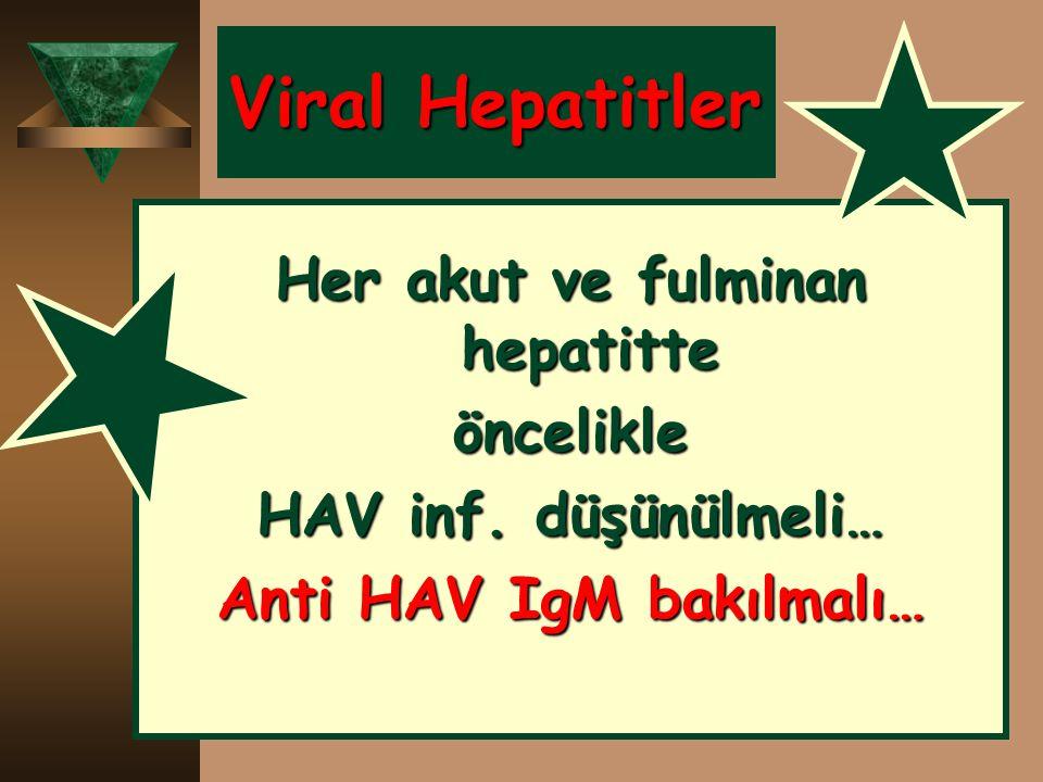 Viral Hepatitler Her akut ve fulminan hepatitte öncelikle HAV inf. düşünülmeli… Anti HAV IgM bakılmalı…