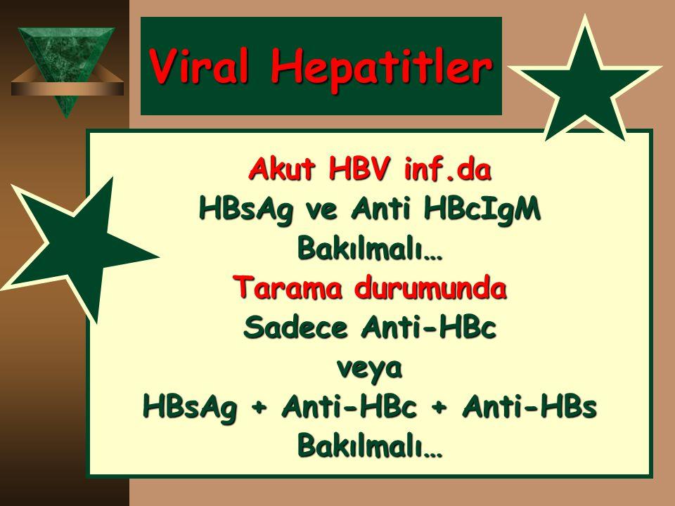 Viral Hepatitler Akut HBV inf.da HBsAg ve Anti HBcIgM Bakılmalı… Tarama durumunda Sadece Anti-HBc veya HBsAg + Anti-HBc + Anti-HBs Bakılmalı…