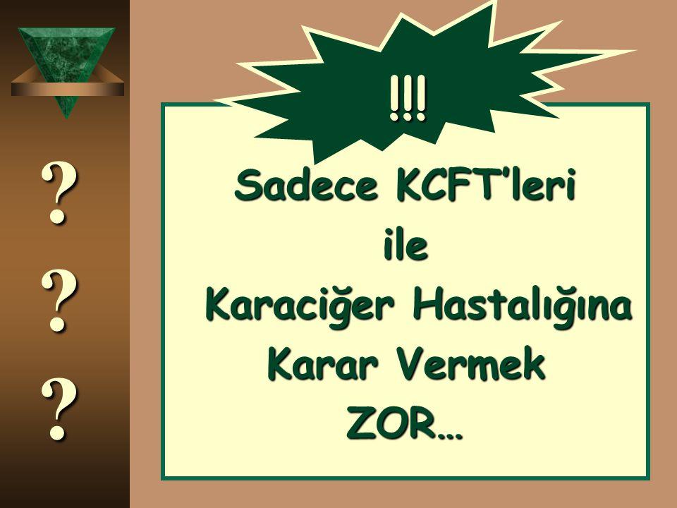 Sadece KCFT'leri ile Karaciğer Hastalığına Karar Vermek ZOR… ???????????? !!!