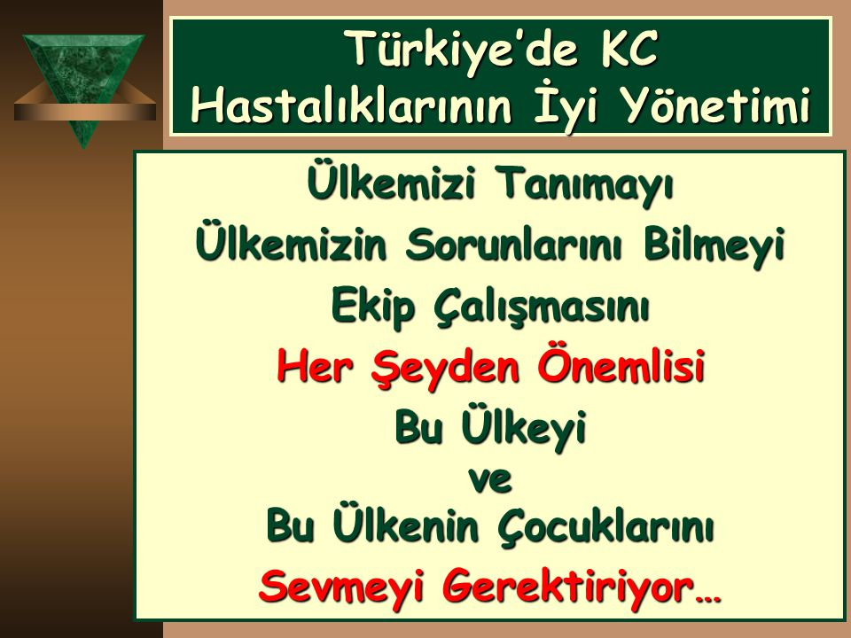 Türkiye'de KC Hastalıklarının İyi Yönetimi Ülkemizi Tanımayı Ülkemizin Sorunlarını Bilmeyi Ekip Çalışmasını Her Şeyden Önemlisi Bu Ülkeyi ve Bu Ülkeni