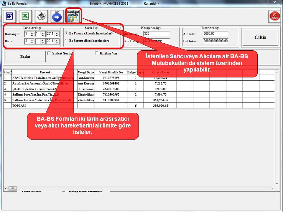BA-BS Formları iki tarih arası satıcı veya alıcı hareketlerini alt limite göre listeler. İstenilen Satıcı veya Alıcılara ait BA-BS Mutabakatları da si