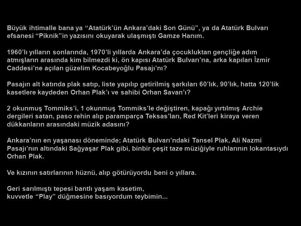 Merhaba Yalçın Bey; siz Ankaralısınız ve büyük ihtimalle Kocabeyoğlu'ndaki Orhan Plak'ı biliyorsunuzdur.