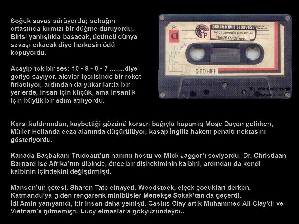 Çocuktum. 60'lı yılların sonlarında, 70'li yılların Ankara'sındaydım. Öyle internetin, cep telefonunun olduğu değil, ev telefonunun olmadığı yıllarday