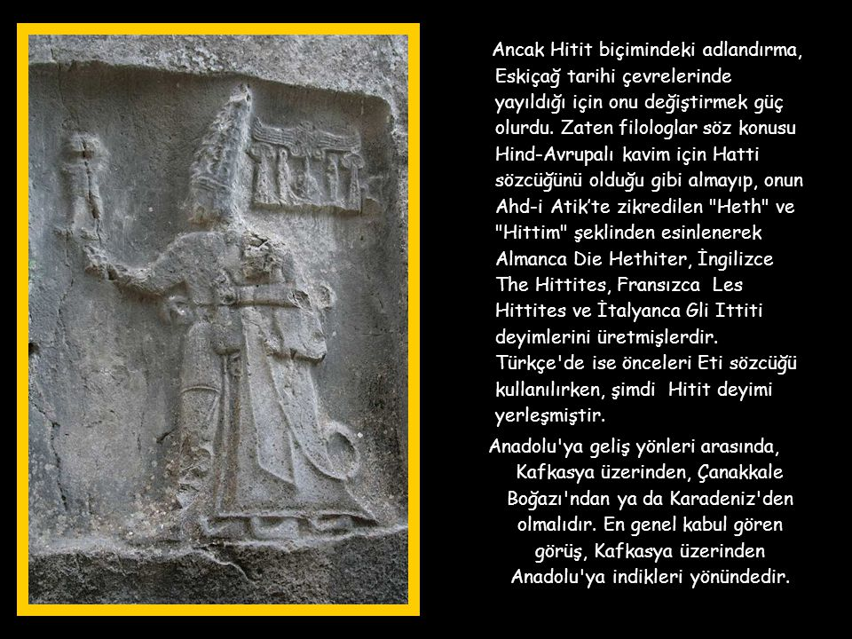 HİTİTLER Hititler, tabletlerinde kendilerine Nesililer diyen Hind-Avrupalı boyların sadece Orta Anadolu'da oturan bölümüdür. Anadolu'daki diğer bazı H
