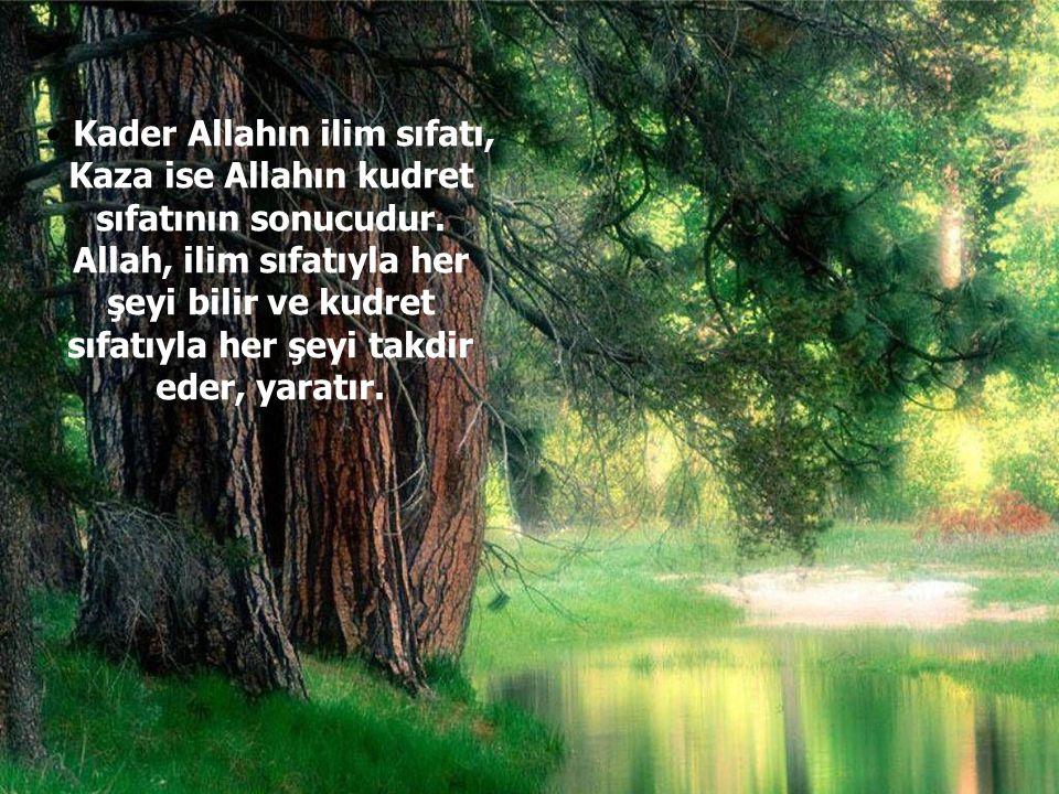 Kader Allahın ilim sıfatı, Kaza ise Allahın kudret sıfatının sonucudur.
