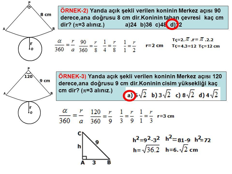 ÖRNEK-2) Yanda açık şekli verilen koninin Merkez açısı 90 derece,ana doğrusu 8 cm dir.Koninin taban çevresi kaç cm dir? (  =3 alınız.) a)24 b)36 c)48