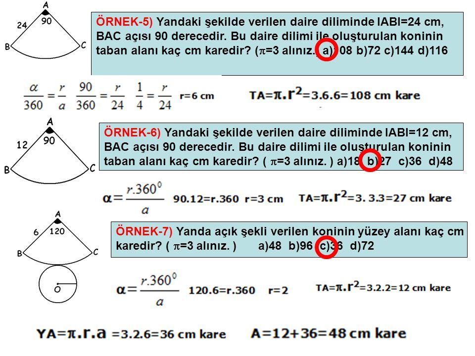 ÖRNEK-5) Yandaki şekilde verilen daire diliminde IABI=24 cm, BAC açısı 90 derecedir. Bu daire dilimi ile oluşturulan koninin taban alanı kaç cm karedi