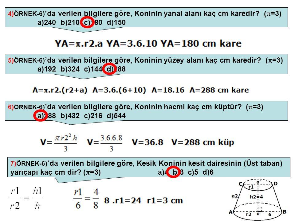 4)ÖRNEK-6) 'da verilen bilgilere göre, Koninin yanal alanı kaç cm karedir? (  =3) a)240 b)210 c)180 d)150 5)ÖRNEK-6) 'da verilen bilgilere göre, Koni