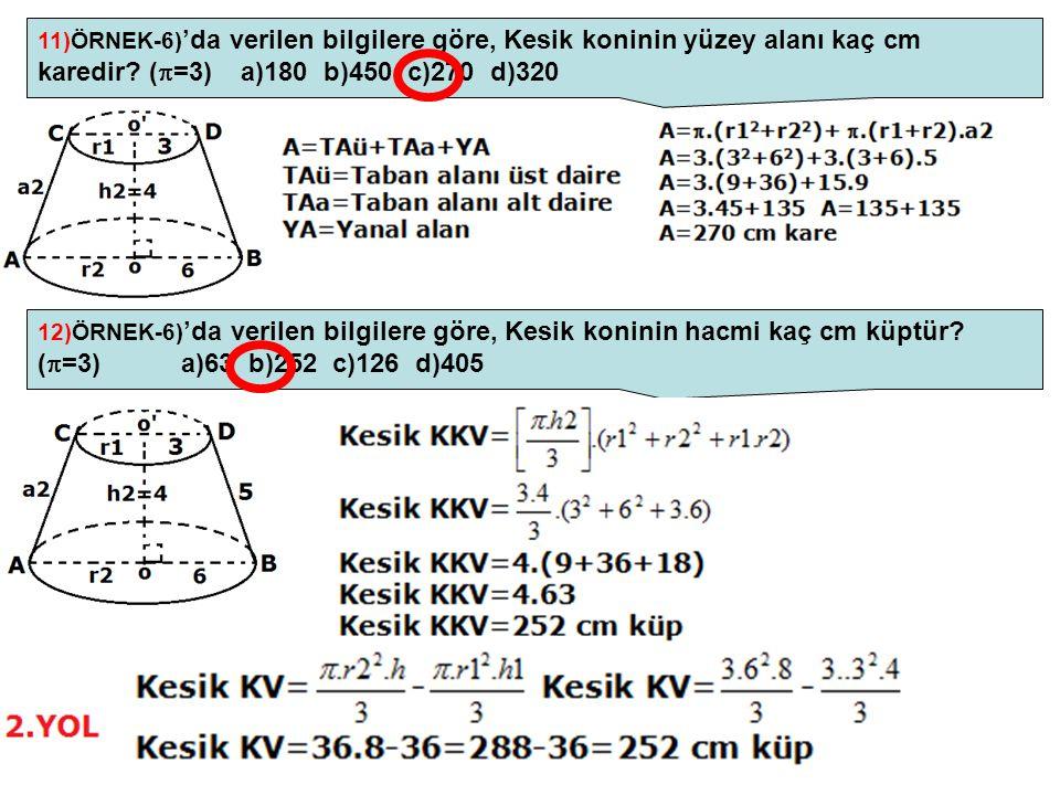 11)ÖRNEK-6) 'da verilen bilgilere göre, Kesik koninin yüzey alanı kaç cm karedir? (  =3) a)180 b)450 c)270 d)320 12)ÖRNEK-6) 'da verilen bilgilere gö