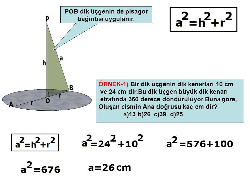 POB dik üçgenin de pisagor bağıntısı uygulanır. ÖRNEK-1) Bir dik üçgenin dik kenarları 10 cm ve 24 cm dir.Bu dik üçgen büyük dik kenarı etrafında 360