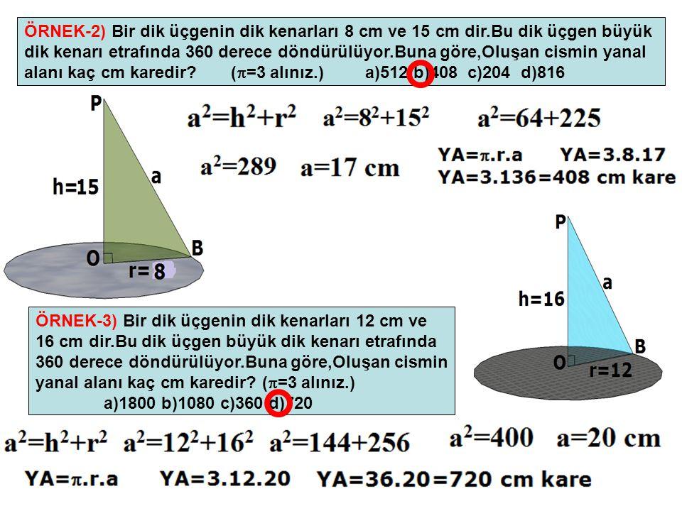 ÖRNEK-2) Bir dik üçgenin dik kenarları 8 cm ve 15 cm dir.Bu dik üçgen büyük dik kenarı etrafında 360 derece döndürülüyor.Buna göre,Oluşan cismin yanal