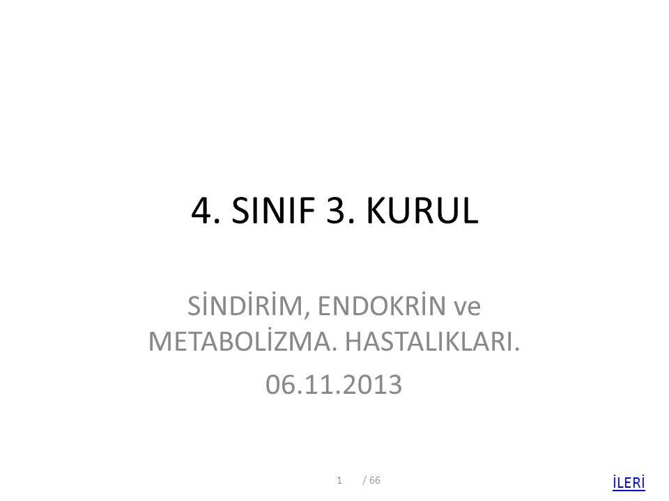 4. SINIF 3. KURUL SİNDİRİM, ENDOKRİN ve METABOLİZMA. HASTALIKLARI. 06.11.2013 1/ 66 İLERİ