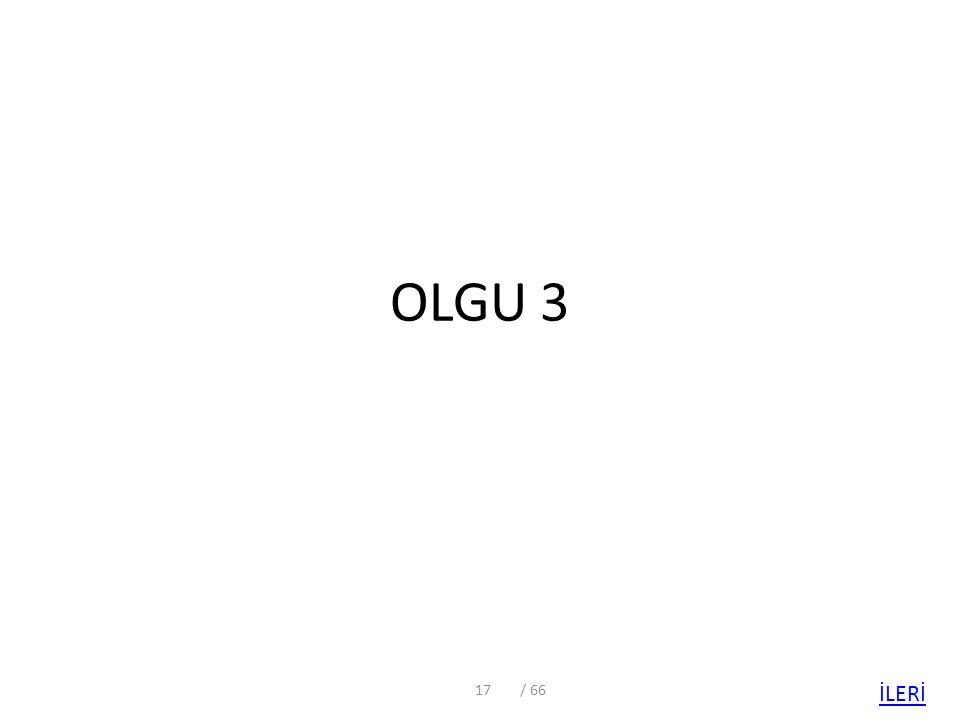 OLGU 3 17/ 66 İLERİ
