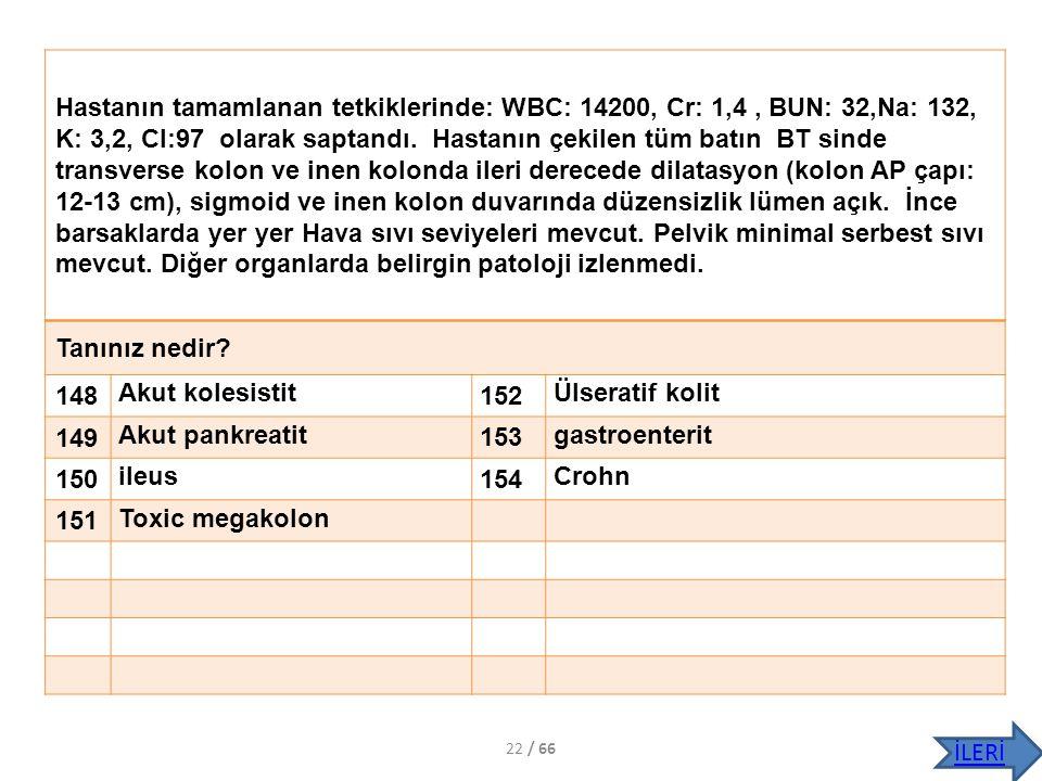 Hastanın tamamlanan tetkiklerinde: WBC: 14200, Cr: 1,4, BUN: 32,Na: 132, K: 3,2, Cl:97 olarak saptandı. Hastanın çekilen tüm batın BT sinde transverse