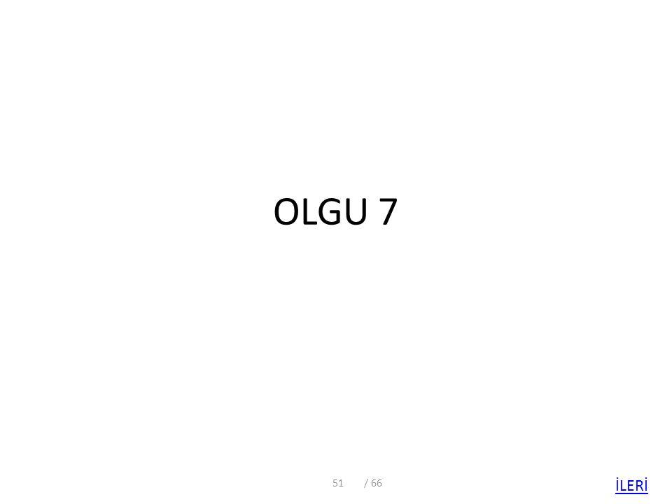 OLGU 7 51/ 66 İLERİ