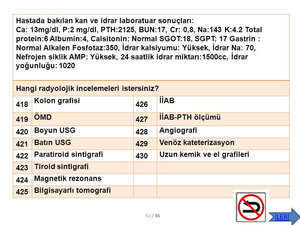 Hastada bakılan kan ve idrar laboratuar sonuçları: Ca: 13mg/dl, P:2 mg/dl, PTH:2125, BUN:17, Cr: 0,8, Na:143 K:4.2 Total protein:6 Albumin:4, Calsiton