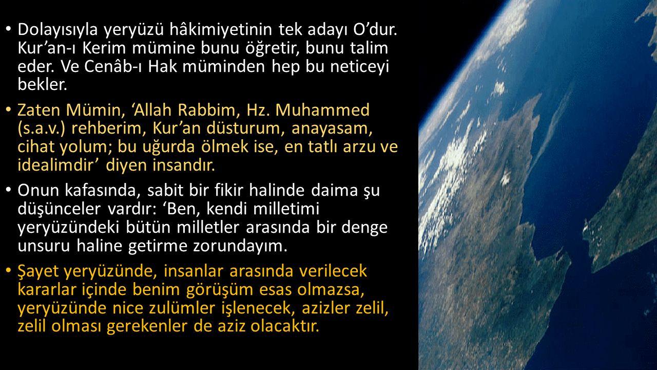 Dolayısıyla yeryüzü hâkimiyetinin tek adayı O'dur.