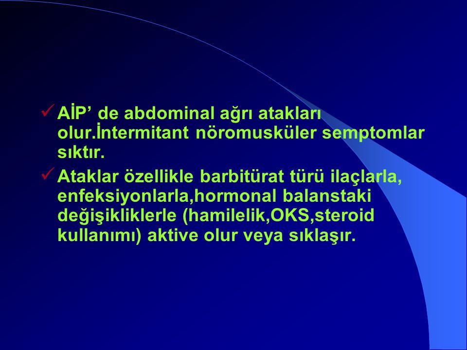 AİP' de abdominal ağrı atakları olur.İntermitant nöromusküler semptomlar sıktır.
