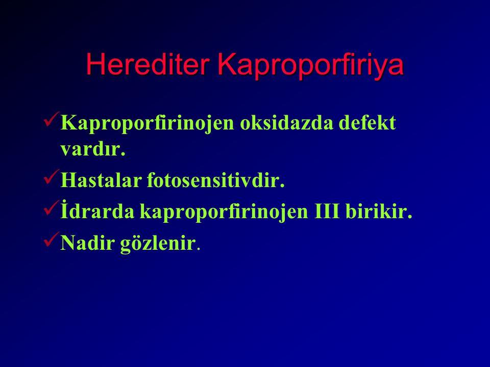 Herediter Kaproporfiriya Kaproporfirinojen oksidazda defekt vardır.