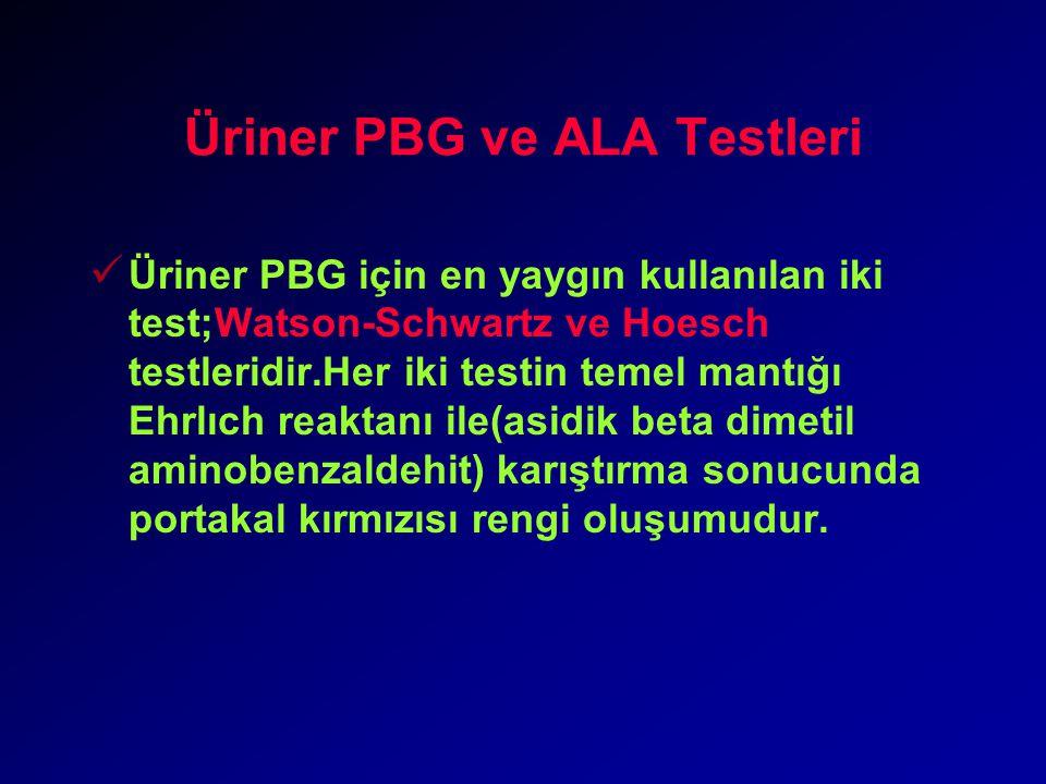 Üriner PBG ve ALA Testleri Üriner PBG için en yaygın kullanılan iki test;Watson-Schwartz ve Hoesch testleridir.Her iki testin temel mantığı Ehrlıch reaktanı ile(asidik beta dimetil aminobenzaldehit) karıştırma sonucunda portakal kırmızısı rengi oluşumudur.