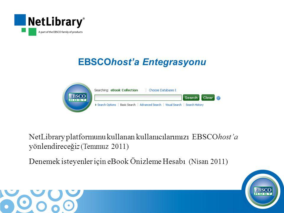 EBSCOhost'a Entegrasyonu NetLibrary platformunu kullanan kullanıcılarımızı EBSCOhost'a yönlendireceğiz (Temmuz 2011) Denemek isteyenler için eBook Öni