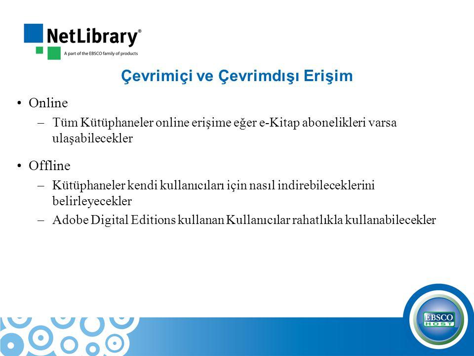 Çevrimiçi ve Çevrimdışı Erişim Online –Tüm Kütüphaneler online erişime eğer e-Kitap abonelikleri varsa ulaşabilecekler Offline –Kütüphaneler kendi kul