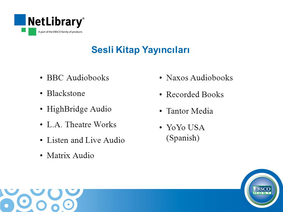 Sesli Kitap Yayıncıları BBC Audiobooks Blackstone HighBridge Audio L.A. Theatre Works Listen and Live Audio Matrix Audio Naxos Audiobooks Recorded Boo