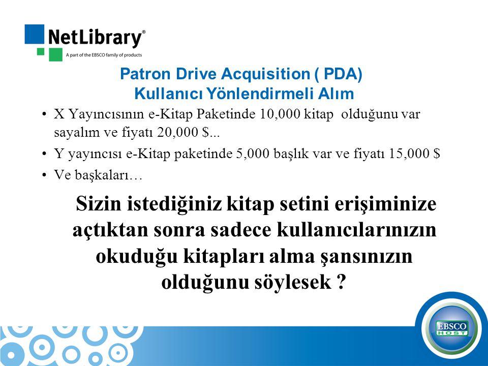 Patron Drive Acquisition ( PDA) Kullanıcı Yönlendirmeli Alım X Yayıncısının e-Kitap Paketinde 10,000 kitap olduğunu var sayalım ve fiyatı 20,000 $...