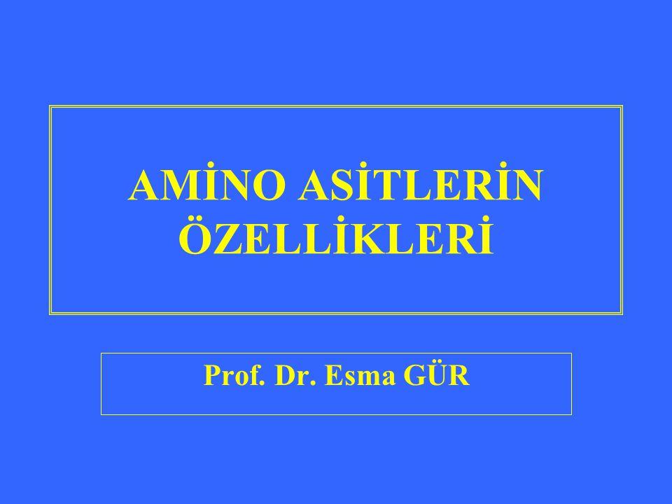 AMİNO ASİTLERİN ÖZELLİKLERİ Prof. Dr. Esma GÜR