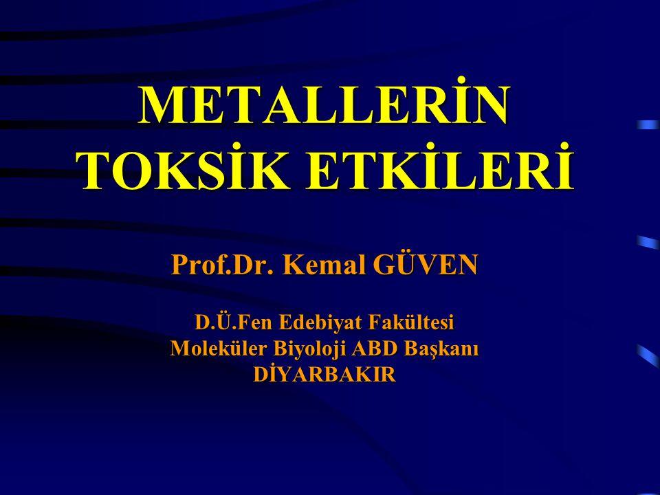 METALLERİN TOKSİK ETKİLERİ Prof.Dr. Kemal GÜVEN D.Ü.Fen Edebiyat Fakültesi Moleküler Biyoloji ABD Başkanı DİYARBAKIR