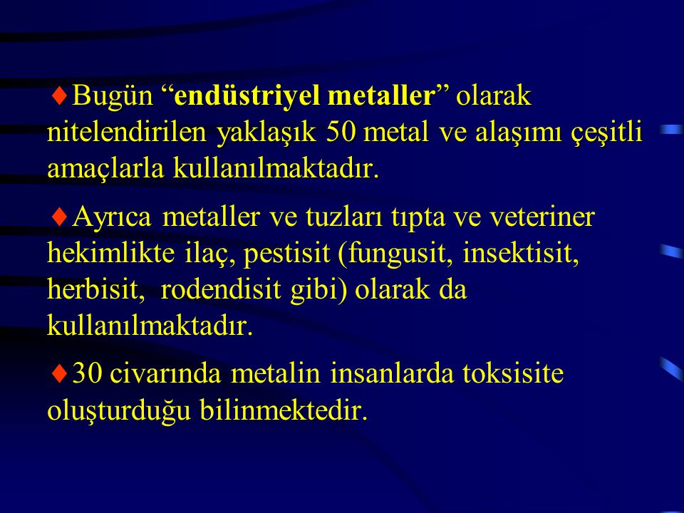 """ Bugün """"endüstriyel metaller"""" olarak nitelendirilen yaklaşık 50 metal ve alaşımı çeşitli amaçlarla kullanılmaktadır.  Ayrıca metaller ve tuzları tıp"""