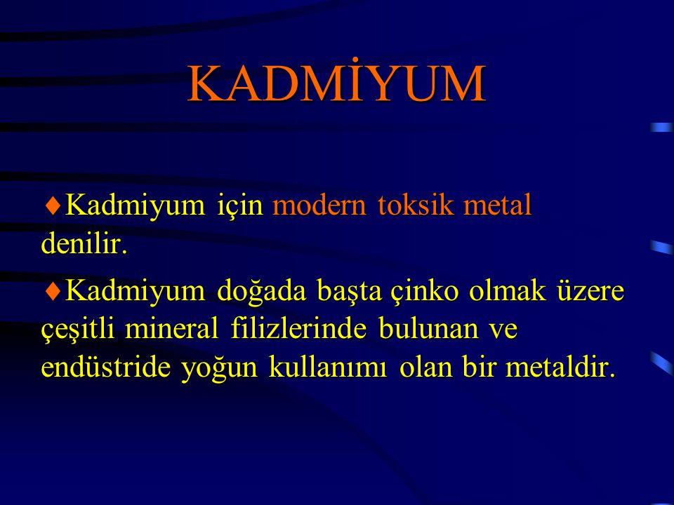 KADMİYUM  Kadmiyum için modern toksik metal denilir.  Kadmiyum doğada başta çinko olmak üzere çeşitli mineral filizlerinde bulunan ve endüstride yoğ