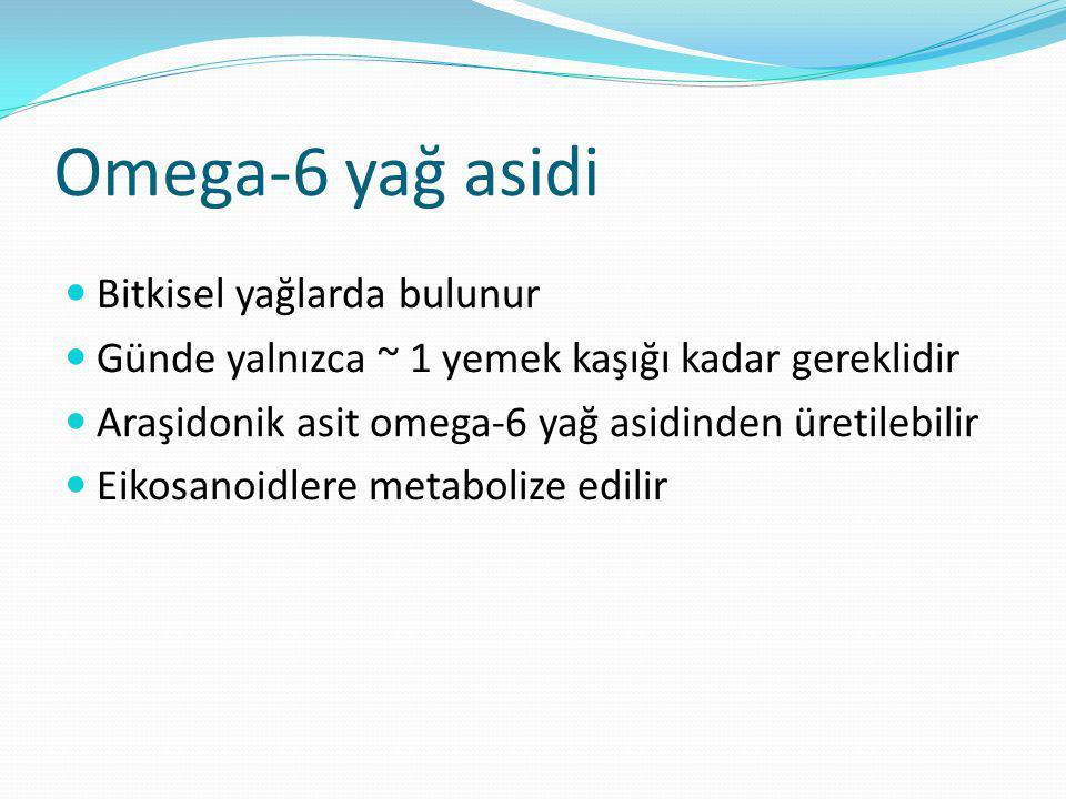 Omega-6 yağ asidi Bitkisel yağlarda bulunur Günde yalnızca ~ 1 yemek kaşığı kadar gereklidir Araşidonik asit omega-6 yağ asidinden üretilebilir Eikosanoidlere metabolize edilir