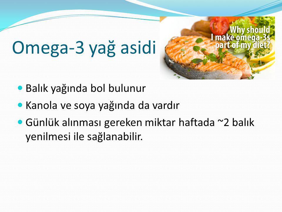 Omega-3 yağ asidi Balık yağında bol bulunur Kanola ve soya yağında da vardır Günlük alınması gereken miktar haftada ~2 balık yenilmesi ile sağlanabilir.