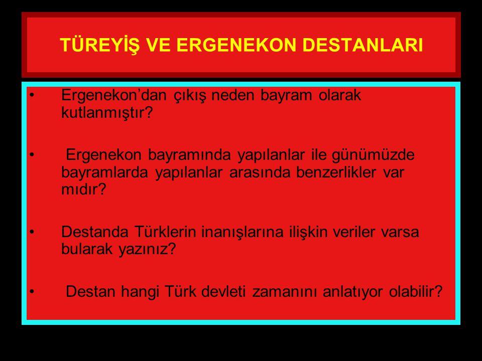 www.evdekisosyalci.com63 TÜREYİŞ VE ERGENEKON DESTANLARI Türkler neden Ergenekon'a sığınmak zorunda kaldılar? Destana göre Ergenekon nasıl bir yerdir?
