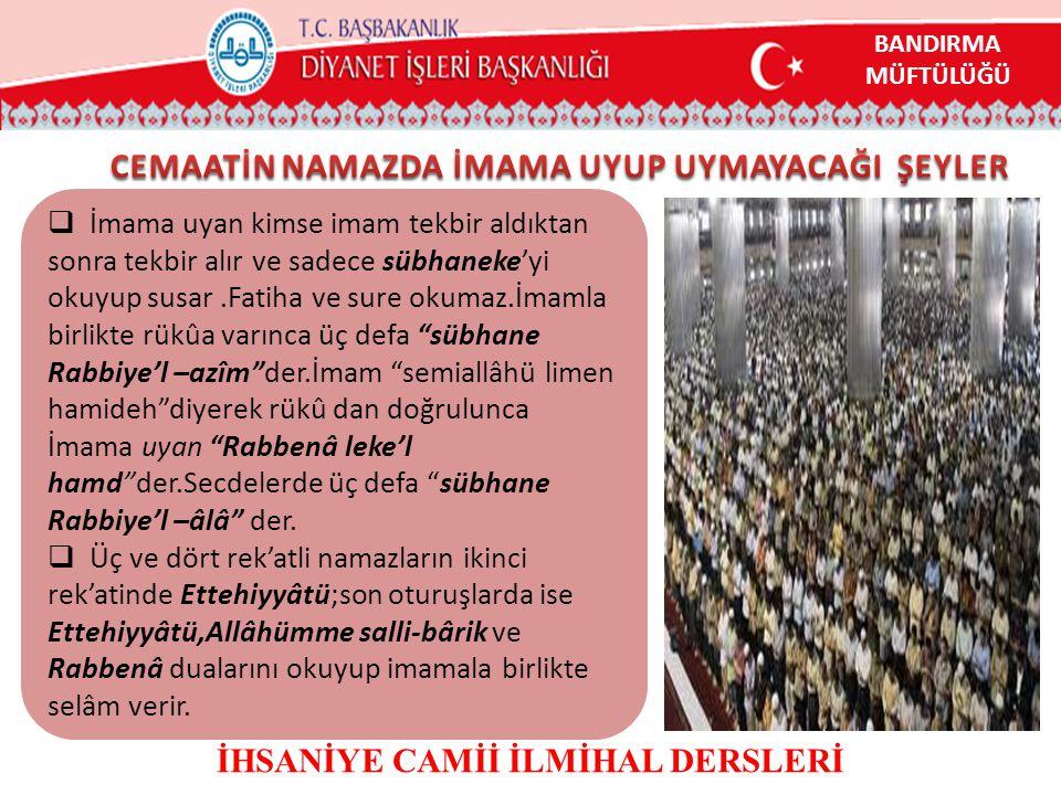  İmama uyan kimse imam tekbir aldıktan sonra tekbir alır ve sadece sübhaneke'yi okuyup susar.Fatiha ve sure okumaz.İmamla birlikte rükûa varınca üç d