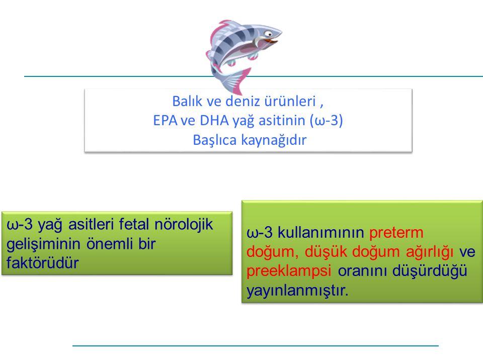 Balık ve deniz ürünleri, EPA ve DHA yağ asitinin (ω-3) Başlıca kaynağıdır Balık ve deniz ürünleri, EPA ve DHA yağ asitinin (ω-3) Başlıca kaynağıdır ω-
