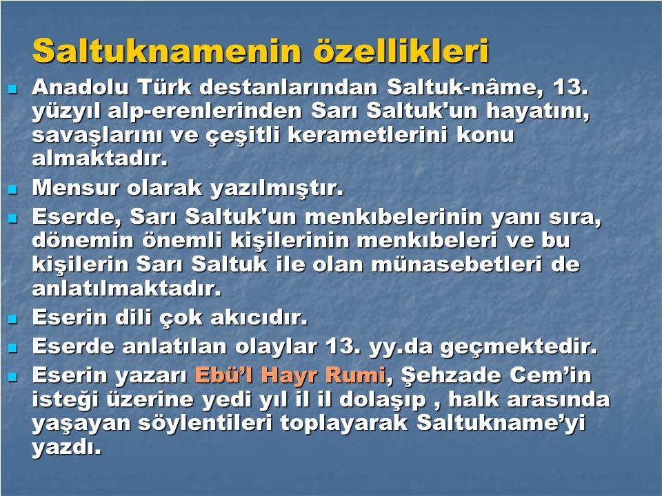 Saltuknamenin özellikleri Anadolu Türk destanlarından Saltuk-nâme, 13. yüzyıl alp-erenlerinden Sarı Saltuk'un hayatını, savaşlarını ve çeşitli keramet