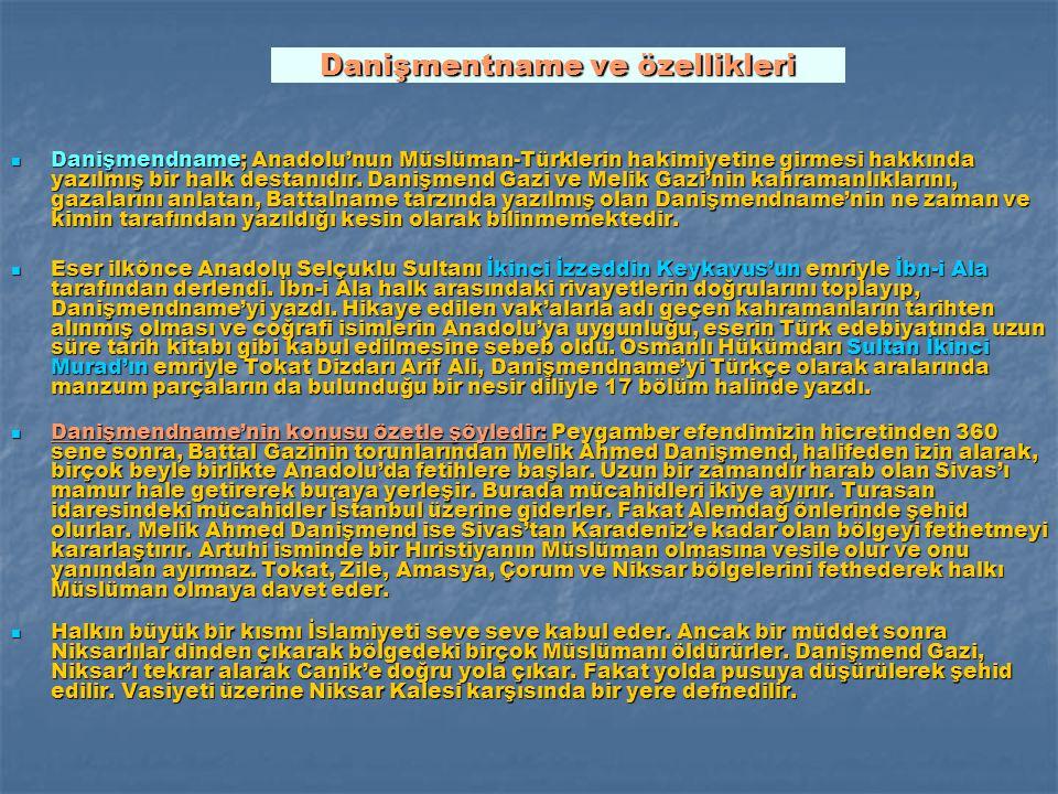 Danişmentname ve özellikleri Danişmendname; Anadolu'nun Müslüman-Türklerin hakimiyetine girmesi hakkında yazılmış bir halk destanıdır. Danişmend Gazi