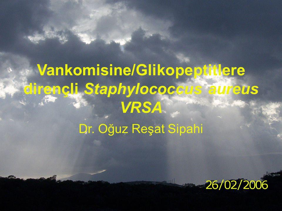 Vankomisine/Glikopeptitlere dirençli Staphylococcus aureus VRSA Dr. Oğuz Reşat Sipahi