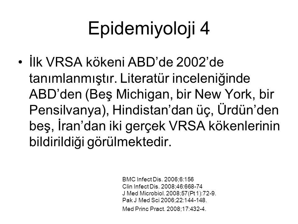 Epidemiyoloji 4 İlk VRSA kökeni ABD'de 2002'de tanımlanmıştır. Literatür inceleniğinde ABD'den (Beş Michigan, bir New York, bir Pensilvanya), Hindista