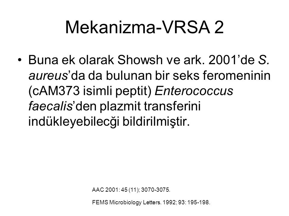 Mekanizma-VRSA 2 Buna ek olarak Showsh ve ark. 2001'de S. aureus'da da bulunan bir seks feromeninin (cAM373 isimli peptit) Enterococcus faecalis'den p