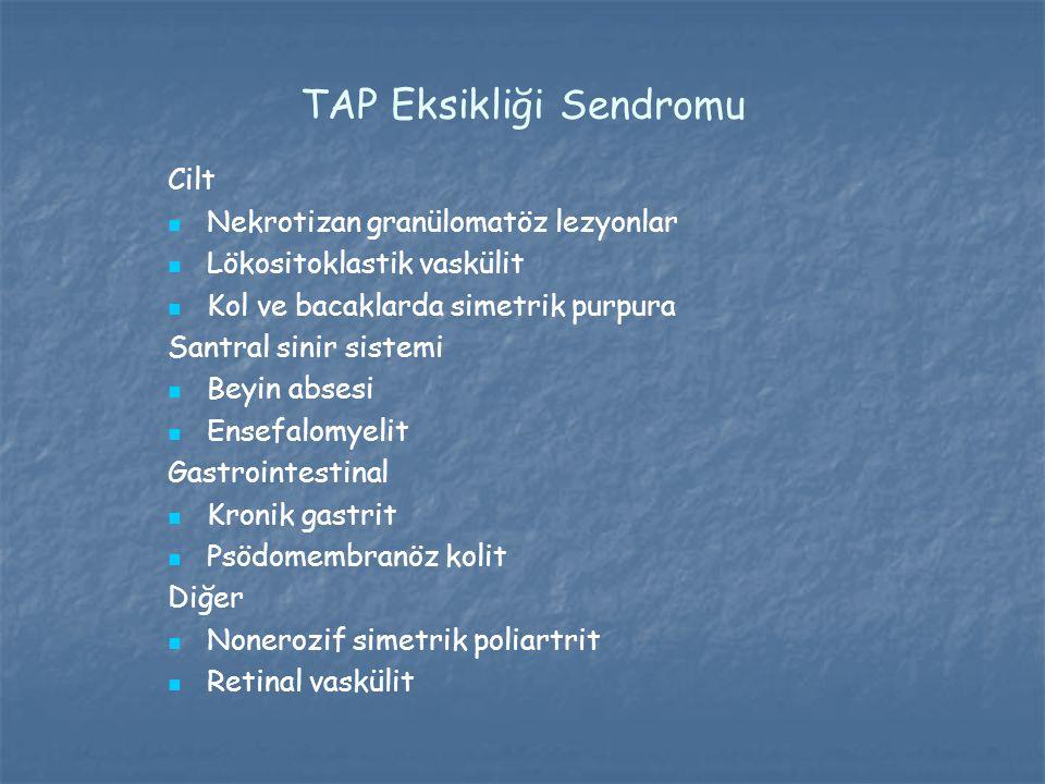 TAP Eksikliği Sendromu Cilt Nekrotizan granülomatöz lezyonlar Lökositoklastik vaskülit Kol ve bacaklarda simetrik purpura Santral sinir sistemi Beyin