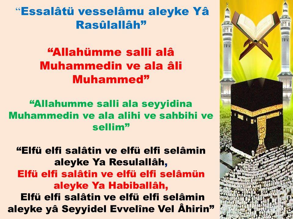 """"""" Essalâtü vesselâmu aleyke Yâ Rasûlallâh"""" """"Allahümme salli alâ Muhammedin ve ala âli Muhammed"""" """"Allahumme salli ala seyyidina Muhammedin ve ala alihi"""