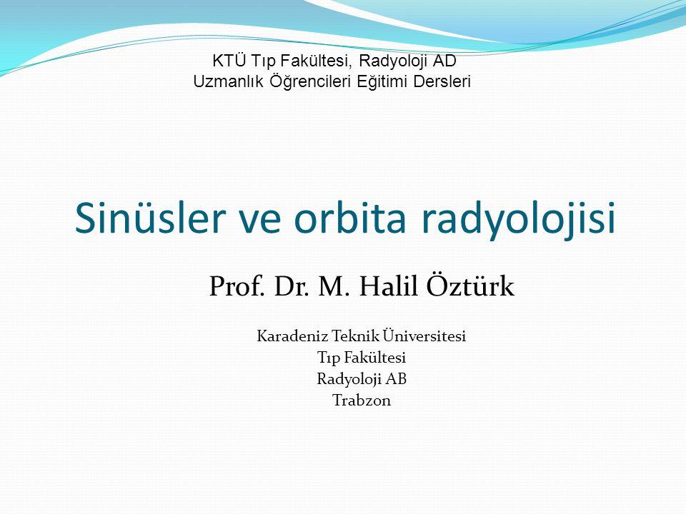 Sinüsler ve orbita radyolojisi Prof. Dr. M. Halil Öztürk Karadeniz Teknik Üniversitesi Tıp Fakültesi Radyoloji AB Trabzon KTÜ Tıp Fakültesi, Radyoloji