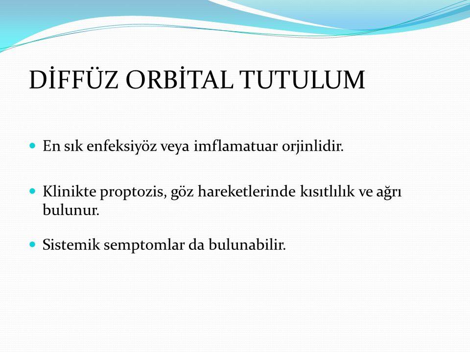 DİFF ÜZ ORBİTAL TUTULUM En sık enfeksiyöz veya imflamatuar orjinlidir. Klinikte proptozis, göz hareketlerinde kısıtlılık ve ağrı bulunur. Sistemik sem